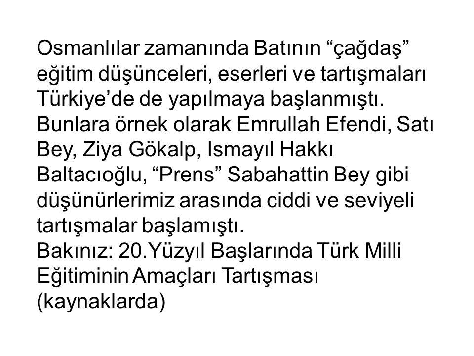Osmanlılar zamanında Batının çağdaş eğitim düşünceleri, eserleri ve tartışmaları Türkiye'de de yapılmaya başlanmıştı.