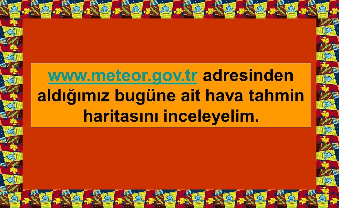 www.meteor.gov.tr adresinden aldığımız bugüne ait hava tahmin haritasını inceleyelim.
