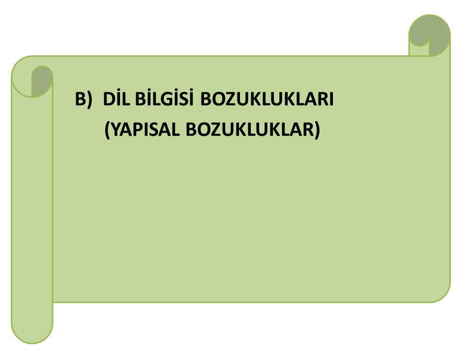 B) DİL BİLGİSİ BOZUKLUKLARI