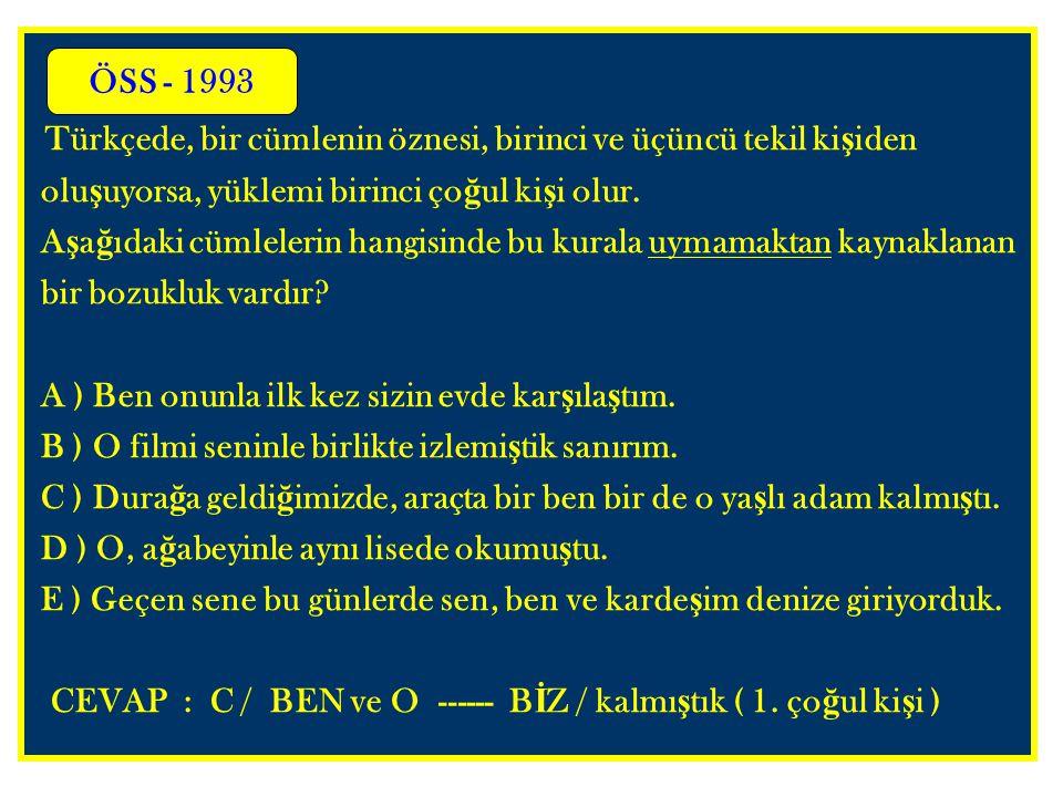 Türkçede, bir cümlenin öznesi, birinci ve üçüncü tekil kişiden