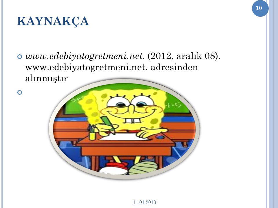 KAYNAKÇA www.edebiyatogretmeni.net. (2012, aralık 08). www.edebiyatogretmeni.net. adresinden alınmıştır.