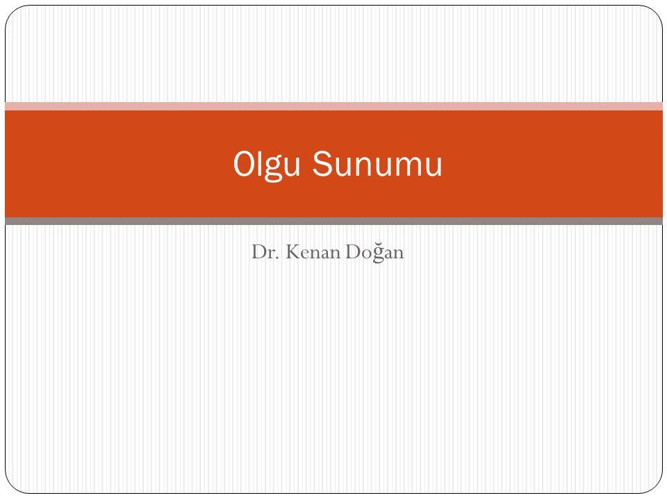 Olgu Sunumu Dr. Kenan Doğan
