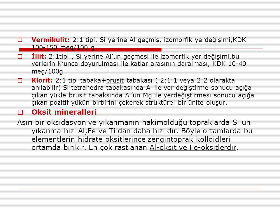 Vermikulit: 2:1 tipi, Si yerine Al geçmiş, izomorfik yerdeğişimi,KDK 100-150 meq/100 g