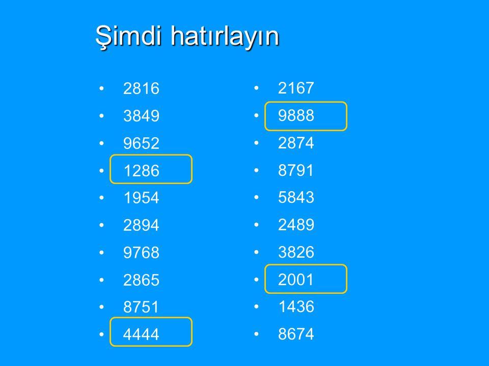 Şimdi hatırlayın 2816. 3849. 9652. 1286. 1954. 2894. 9768. 2865. 8751. 4444. 2167. 9888.