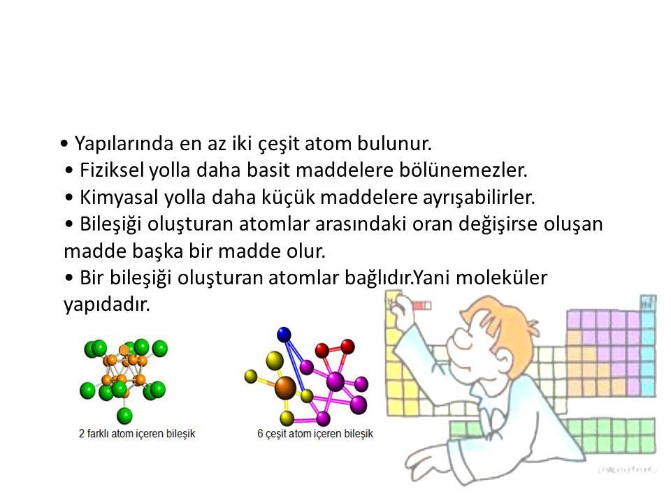 • Yapılarında en az iki çeşit atom bulunur