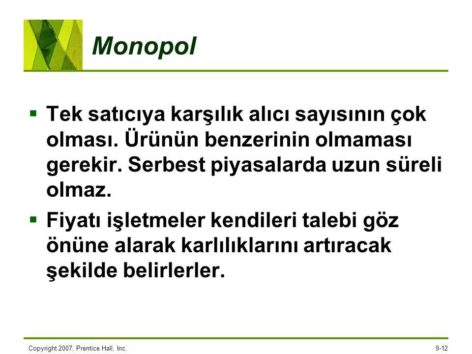 Monopol Tek satıcıya karşılık alıcı sayısının çok olması. Ürünün benzerinin olmaması gerekir. Serbest piyasalarda uzun süreli olmaz.