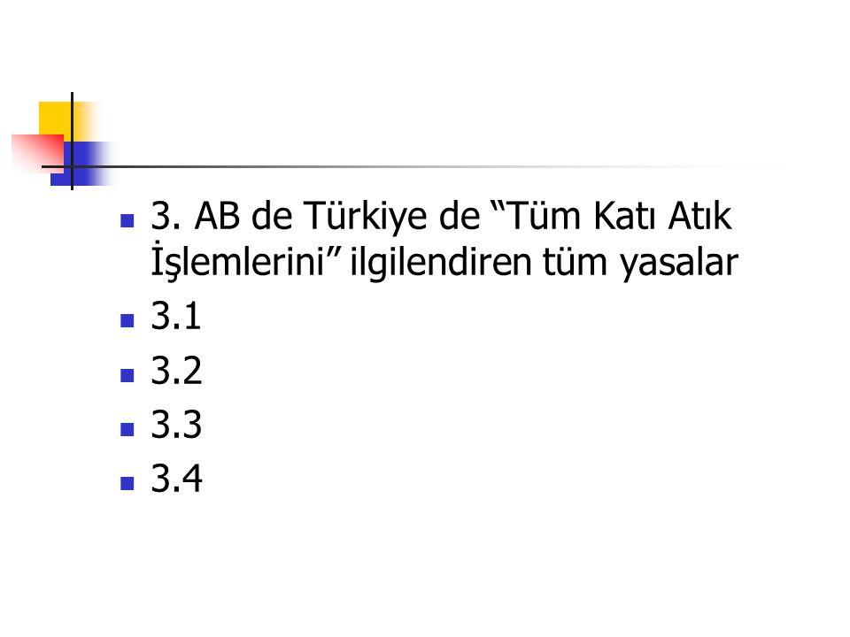 3. AB de Türkiye de Tüm Katı Atık İşlemlerini ilgilendiren tüm yasalar