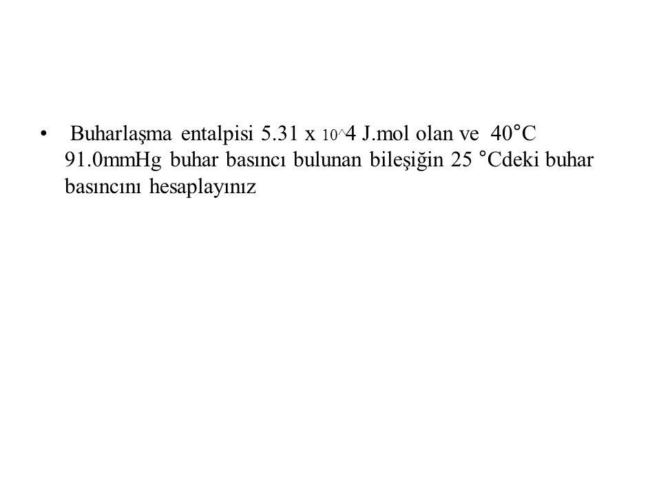 Buharlaşma entalpisi 5. 31 x 10^4 J. mol olan ve 40°C 91