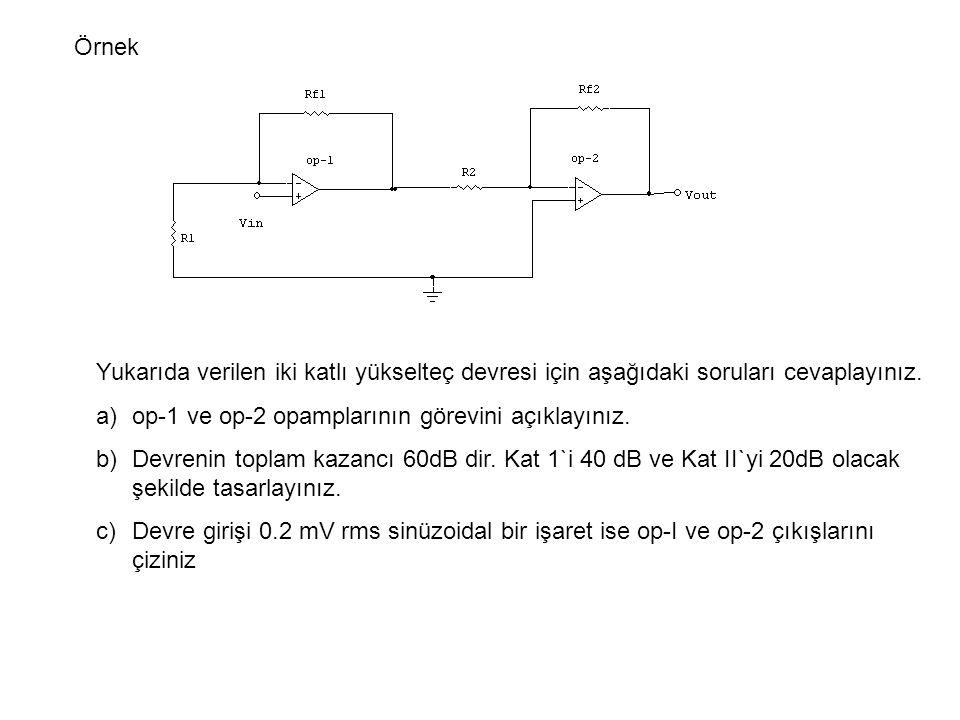 Örnek Yukarıda verilen iki katlı yükselteç devresi için aşağıdaki soruları cevaplayınız. op-1 ve op-2 opamplarının görevini açıklayınız.