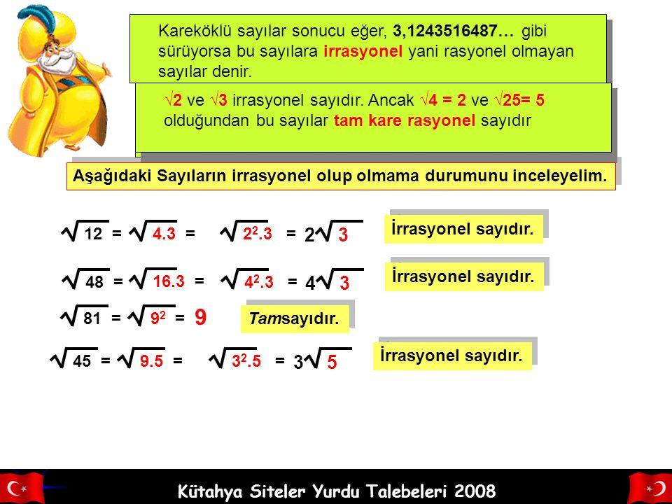 Kareköklü sayılar sonucu eğer, 3,1243516487… gibi sürüyorsa bu sayılara irrasyonel yani rasyonel olmayan sayılar denir.