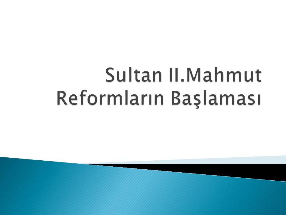Sultan II.Mahmut Reformların Başlaması
