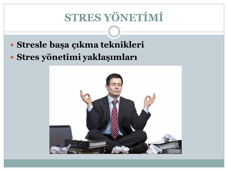 STRES YÖNETİMİ Stresle başa çıkma teknikleri