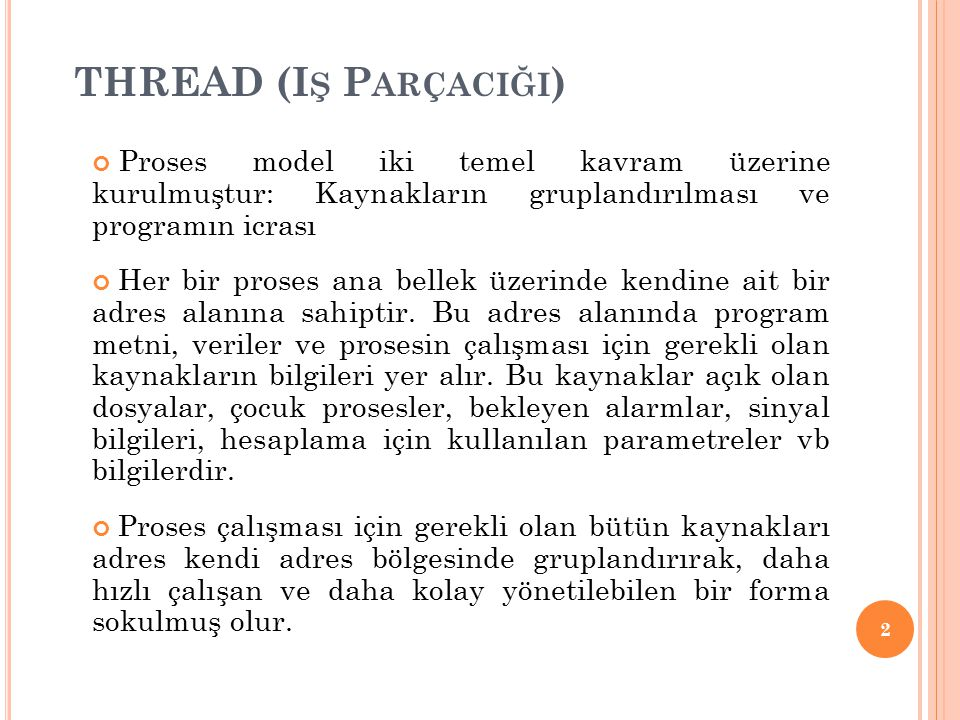 THREAD (Iş Parçaciği) Proses model iki temel kavram üzerine kurulmuştur: Kaynakların gruplandırılması ve programın icrası.