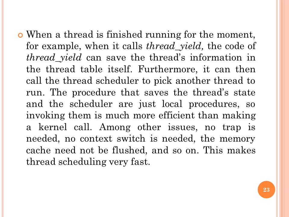 When a thread is finished running for the moment, for example, when it calls thread_yield, the code of thread_yield can save the thread's information in the thread table itself.