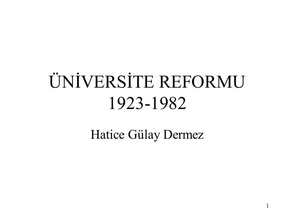 ÜNİVERSİTE REFORMU 1923-1982 Hatice Gülay Dermez