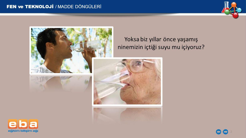 Yoksa biz yıllar önce yaşamış ninemizin içtiği suyu mu içiyoruz