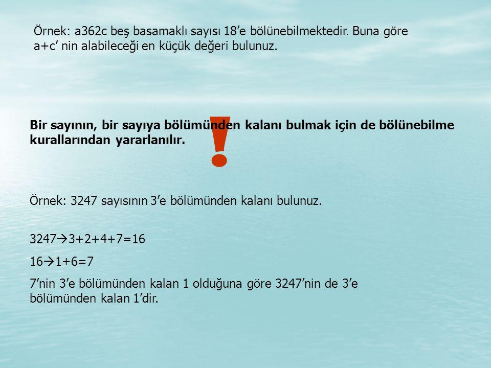 Örnek: a362c beş basamaklı sayısı 18'e bölünebilmektedir