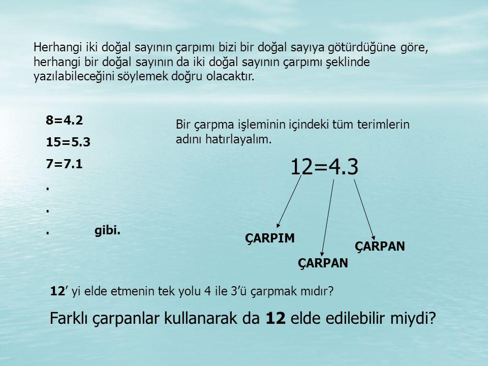 12=4.3 Farklı çarpanlar kullanarak da 12 elde edilebilir miydi
