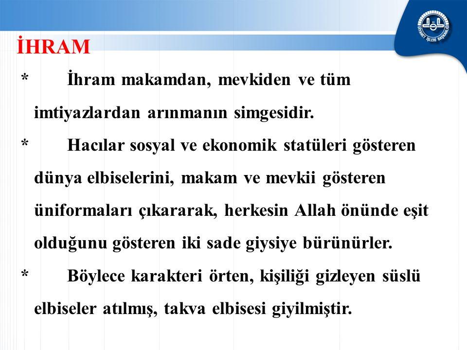 İHRAM * İhram makamdan, mevkiden ve tüm imtiyazlardan arınmanın simgesidir.