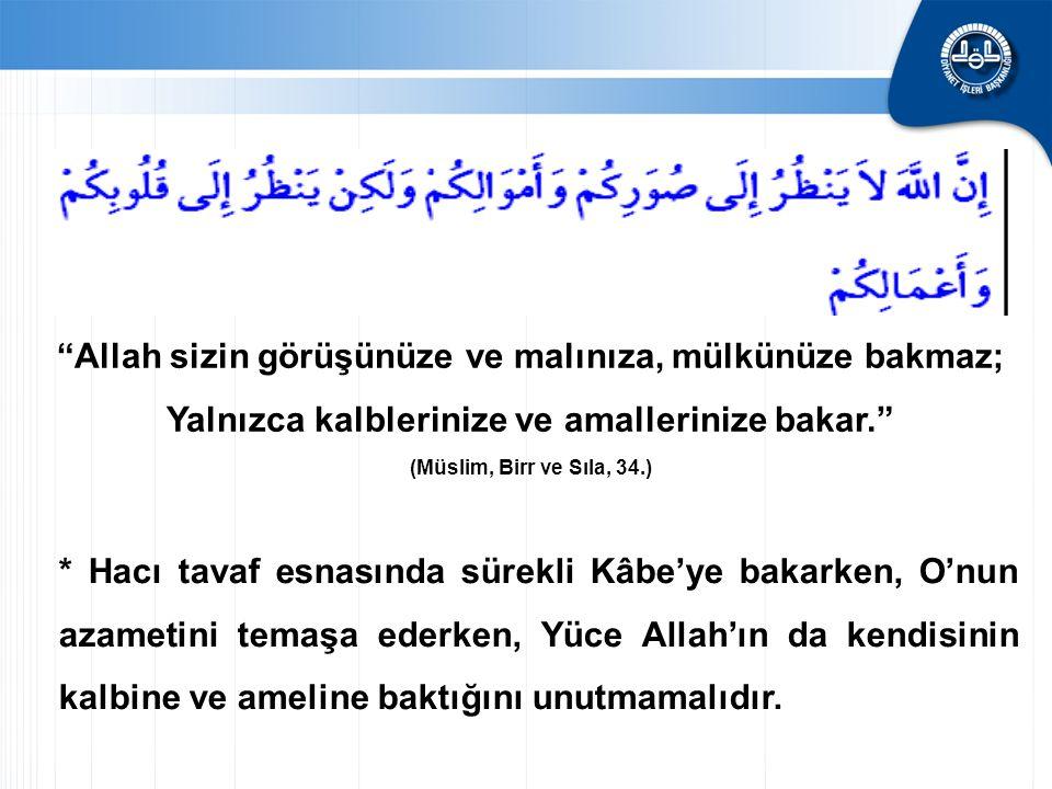 Allah sizin görüşünüze ve malınıza, mülkünüze bakmaz;