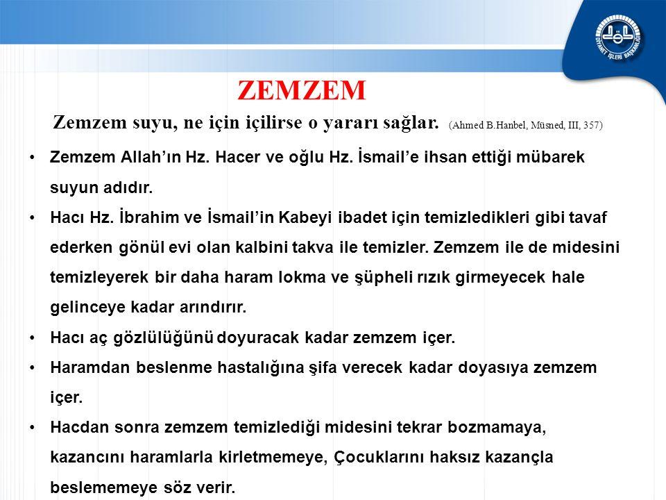ZEMZEM Zemzem suyu, ne için içilirse o yararı sağlar. (Ahmed B.Hanbel, Müsned, III, 357)