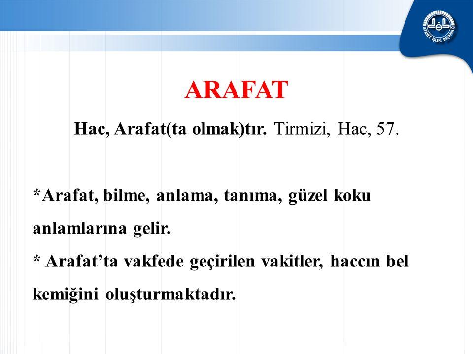 Hac, Arafat(ta olmak)tır. Tirmizi, Hac, 57.