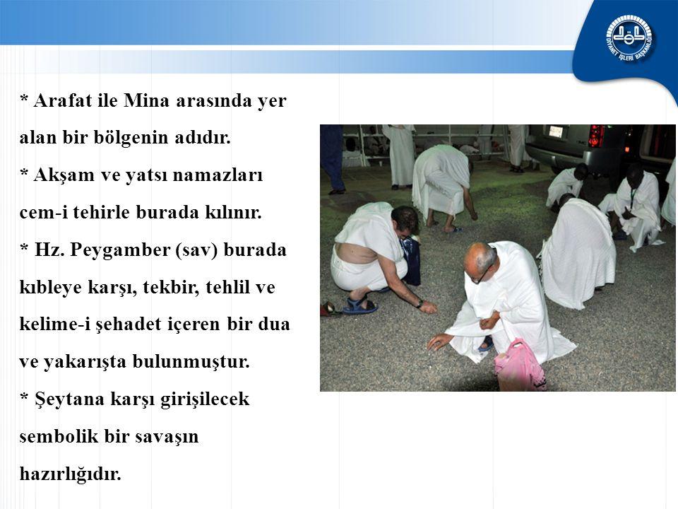 * Arafat ile Mina arasında yer alan bir bölgenin adıdır.