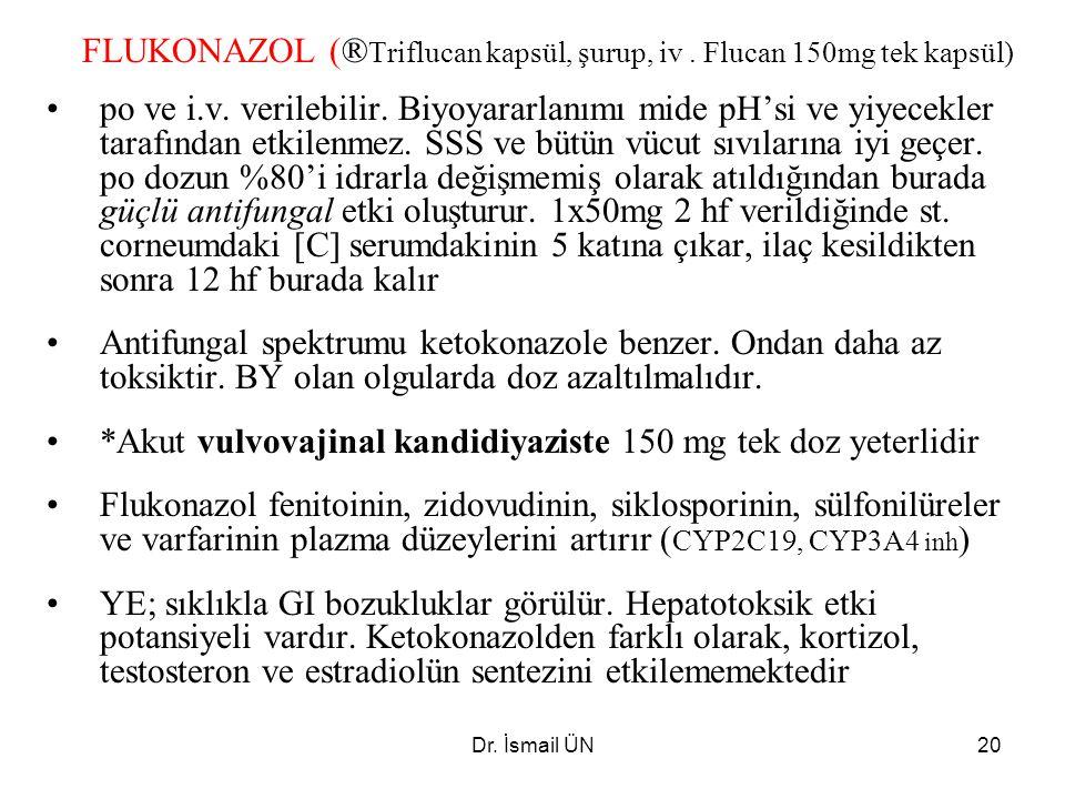 FLUKONAZOL (®Triflucan kapsül, şurup, iv . Flucan 150mg tek kapsül)