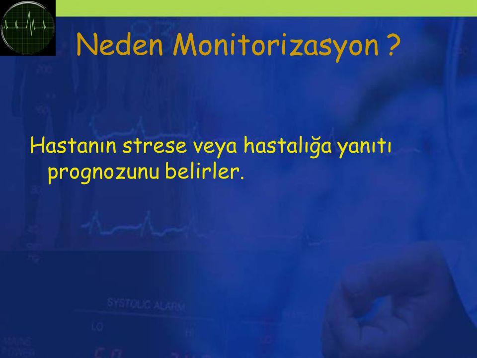 Neden Monitorizasyon Hastanın strese veya hastalığa yanıtı prognozunu belirler.