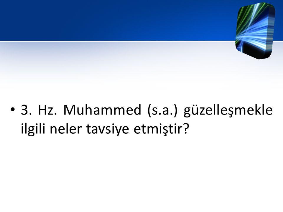 3. Hz. Muhammed (s.a.) güzelleşmekle ilgili neler tavsiye etmiştir