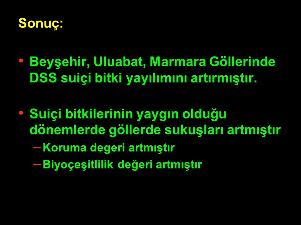 Sonuç: Beyşehir, Uluabat, Marmara Göllerinde DSS suiçi bitki yayılımını artırmıştır.