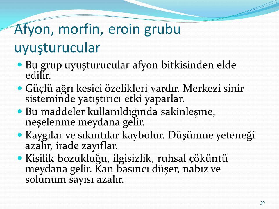 Afyon, morfin, eroin grubu uyuşturucular