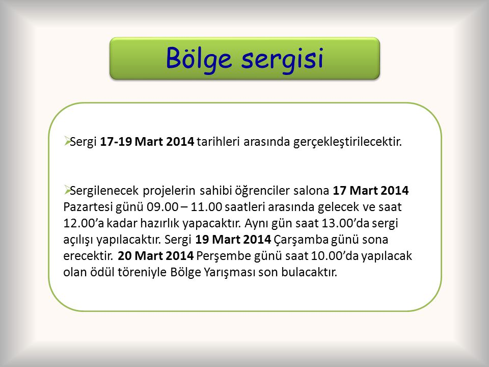 Bölge sergisi Sergi 17-19 Mart 2014 tarihleri arasında gerçekleştirilecektir.
