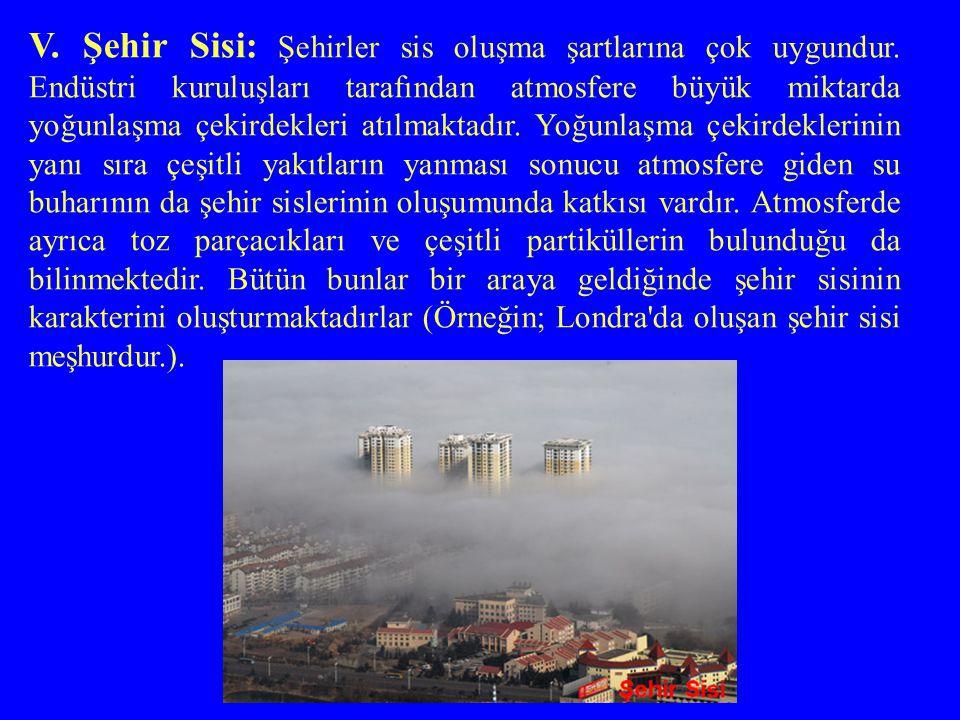 V. Şehir Sisi: Şehirler sis oluşma şartlarına çok uygundur