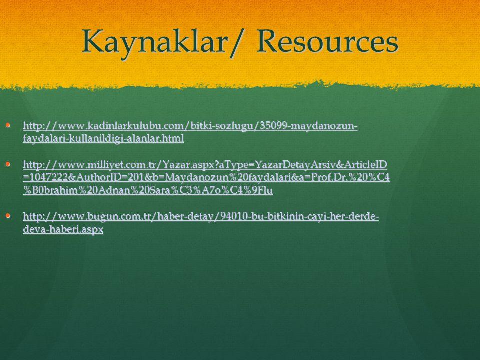 09/05/11 Kaynaklar/ Resources. http://www.kadinlarkulubu.com/bitki-sozlugu/35099-maydanozun- faydalari-kullanildigi-alanlar.html.