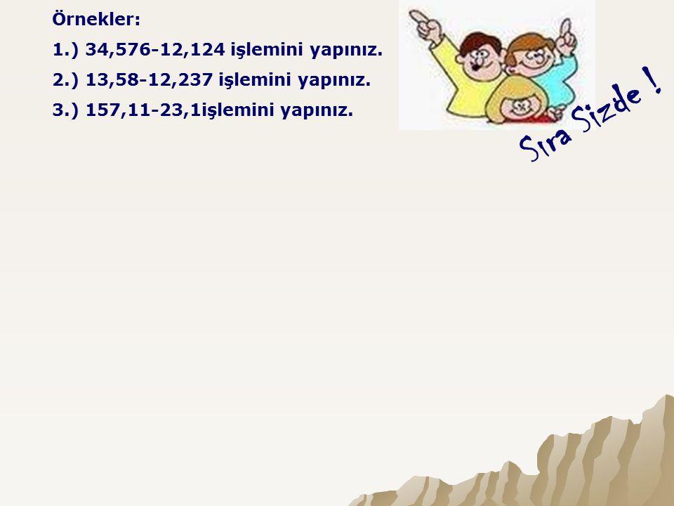 Sıra Sizde ! Örnekler: 1.) 34,576-12,124 işlemini yapınız.