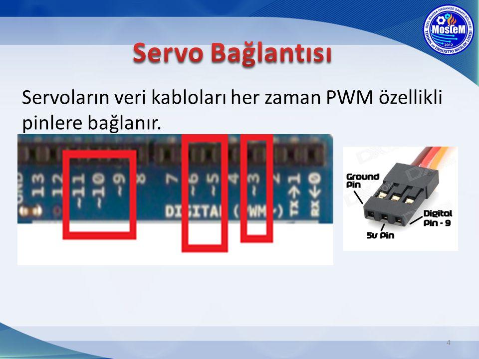 Servo Bağlantısı Servoların veri kabloları her zaman PWM özellikli pinlere bağlanır.