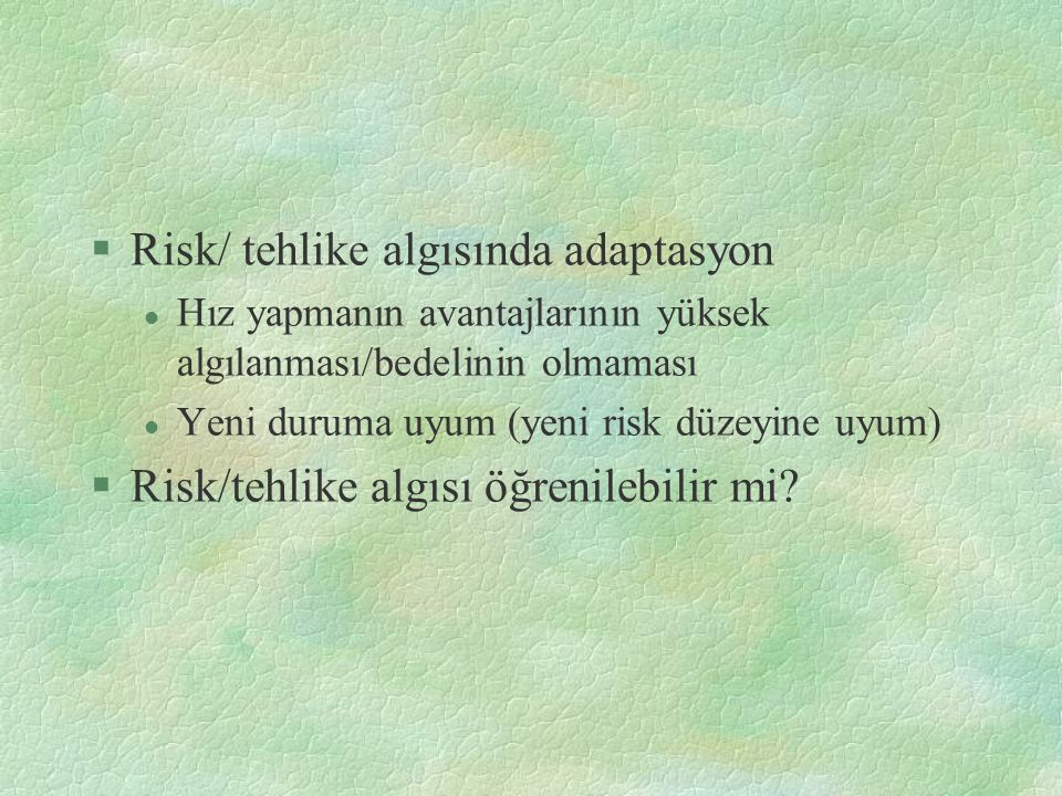 Risk/ tehlike algısında adaptasyon