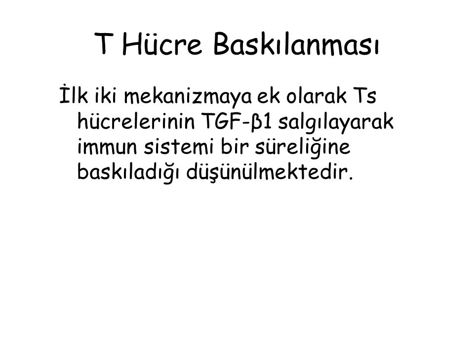 T Hücre Baskılanması İlk iki mekanizmaya ek olarak Ts hücrelerinin TGF-β1 salgılayarak immun sistemi bir süreliğine baskıladığı düşünülmektedir.