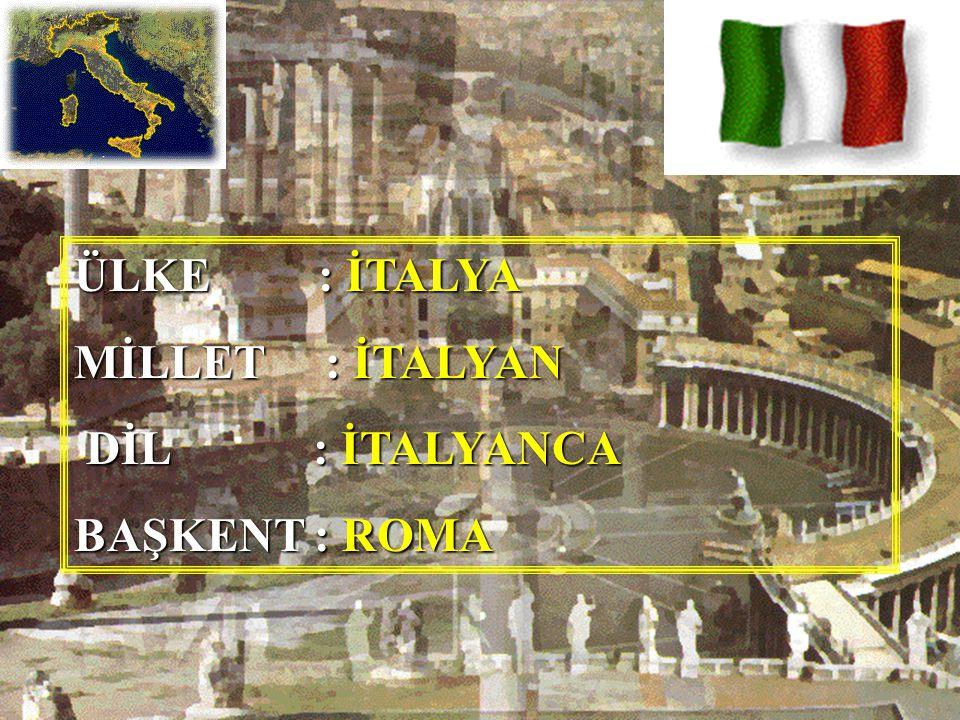 ÜLKE : İTALYA MİLLET : İTALYAN DİL : İTALYANCA BAŞKENT : ROMA