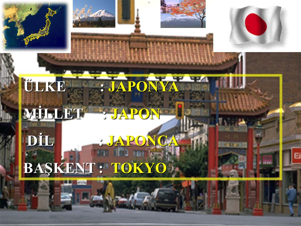 ÜLKE : JAPONYA MİLLET : JAPON DİL : JAPONCA BAŞKENT : TOKYO