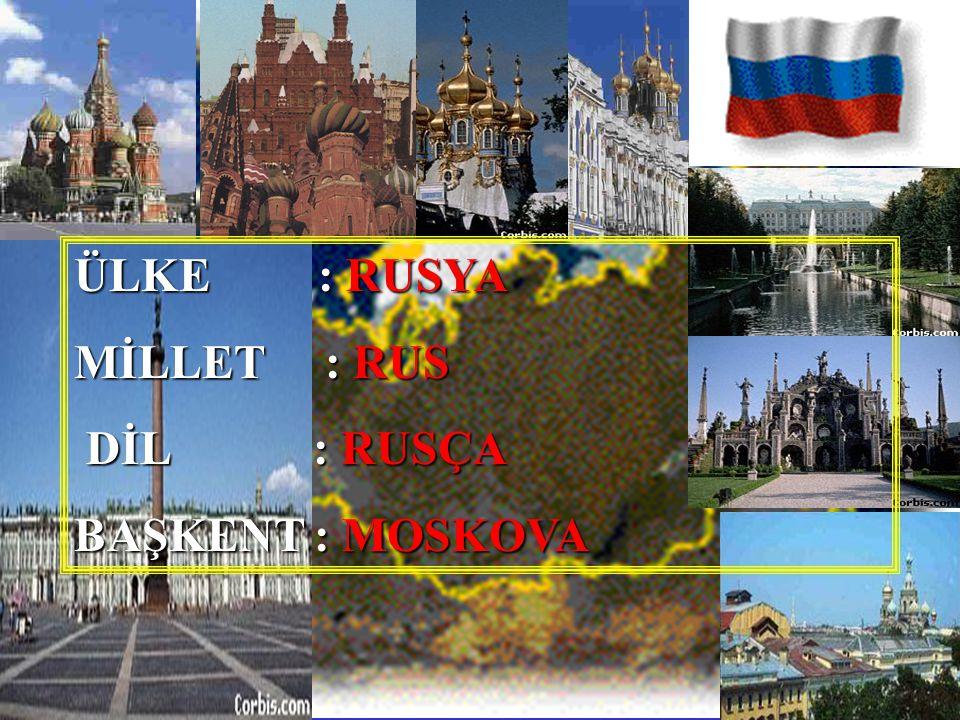 ÜLKE : RUSYA MİLLET : RUS DİL : RUSÇA BAŞKENT : MOSKOVA