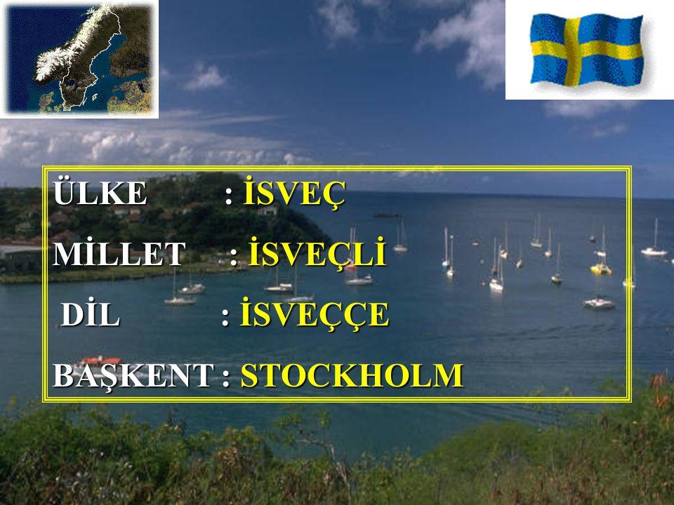 ÜLKE : İSVEÇ MİLLET : İSVEÇLİ DİL : İSVEÇÇE BAŞKENT : STOCKHOLM