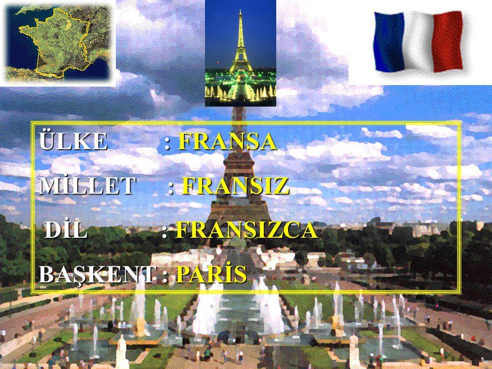 ÜLKE : FRANSA MİLLET : FRANSIZ DİL : FRANSIZCA BAŞKENT : PARİS