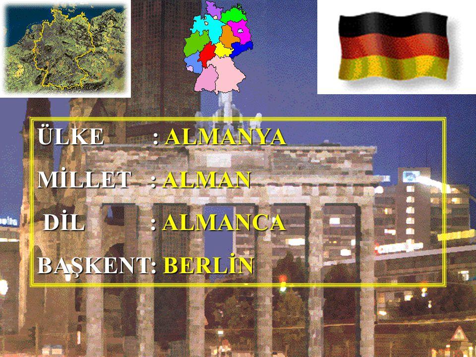 ÜLKE : ALMANYA MİLLET : ALMAN DİL : ALMANCA BAŞKENT: BERLİN