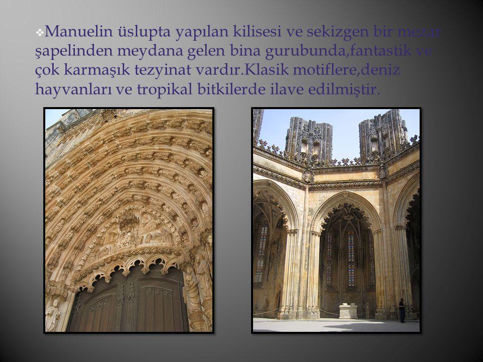 Manuelin üslupta yapılan kilisesi ve sekizgen bir mezar şapelinden meydana gelen bina gurubunda,fantastik ve çok karmaşık tezyinat vardır.Klasik motiflere,deniz hayvanları ve tropikal bitkilerde ilave edilmiştir.