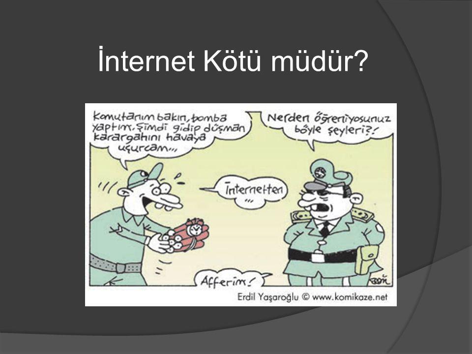 İnternet Kötü müdür