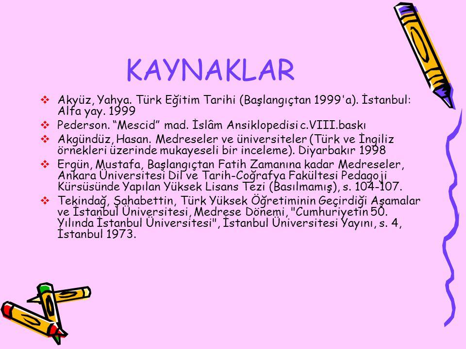 KAYNAKLAR Akyüz, Yahya. Türk Eğitim Tarihi (Başlangıçtan 1999 a). İstanbul: Alfa yay. 1999. Pederson. Mescid mad. İslâm Ansiklopedisi c.VIII.baskı.