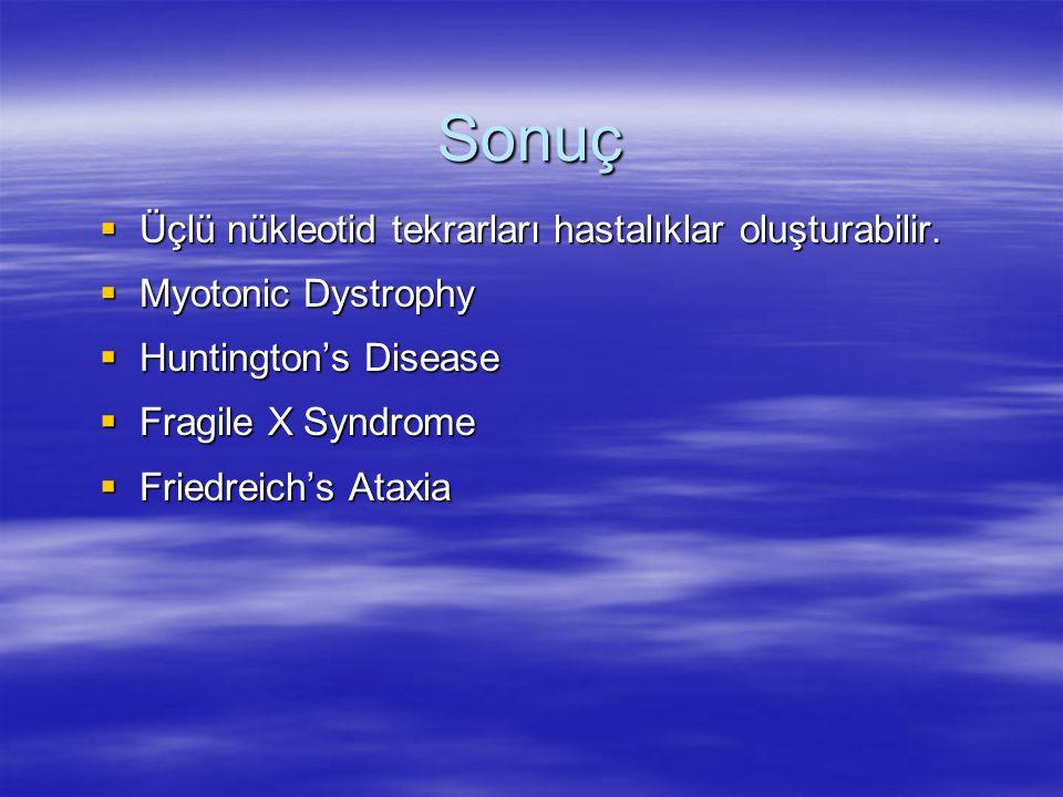 Sonuç Üçlü nükleotid tekrarları hastalıklar oluşturabilir.