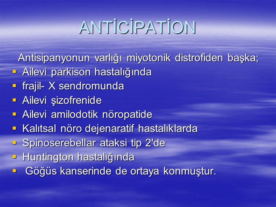 ANTİCİPATİON Antisipanyonun varlığı miyotonik distrofiden başka;